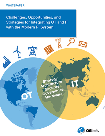 Challenges, Opportunities, and Strategies for Integrating OT and IT with the Modern PI System
